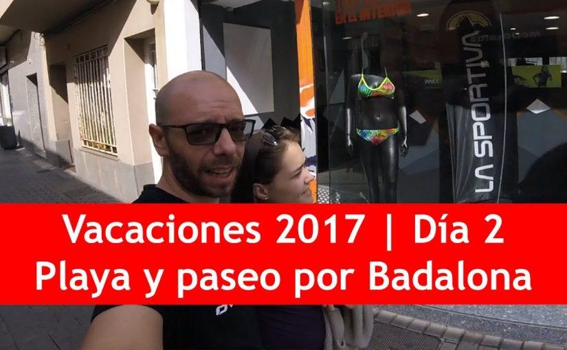 Vacaciones 2017 | Día 2: Playa y paseo por Badalona