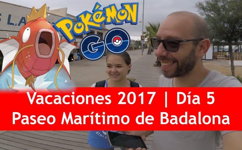 Vacaciones 2017 | Día 5: Paseo marítimo de Badalona… ¡Cazando Pokemons!